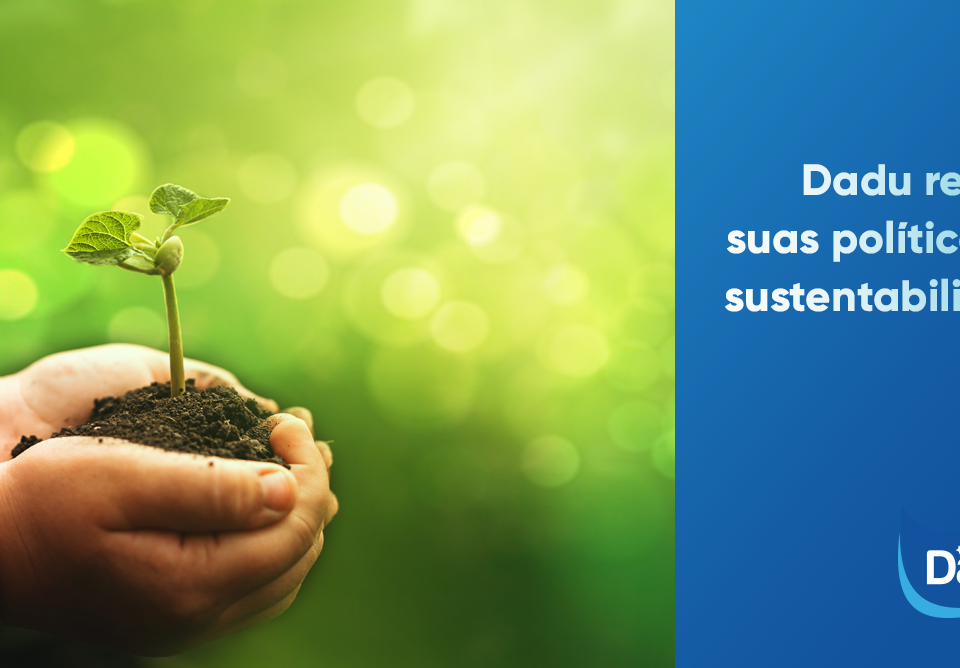 Dadu Reforça Suas Políticas de Sustentabilidade